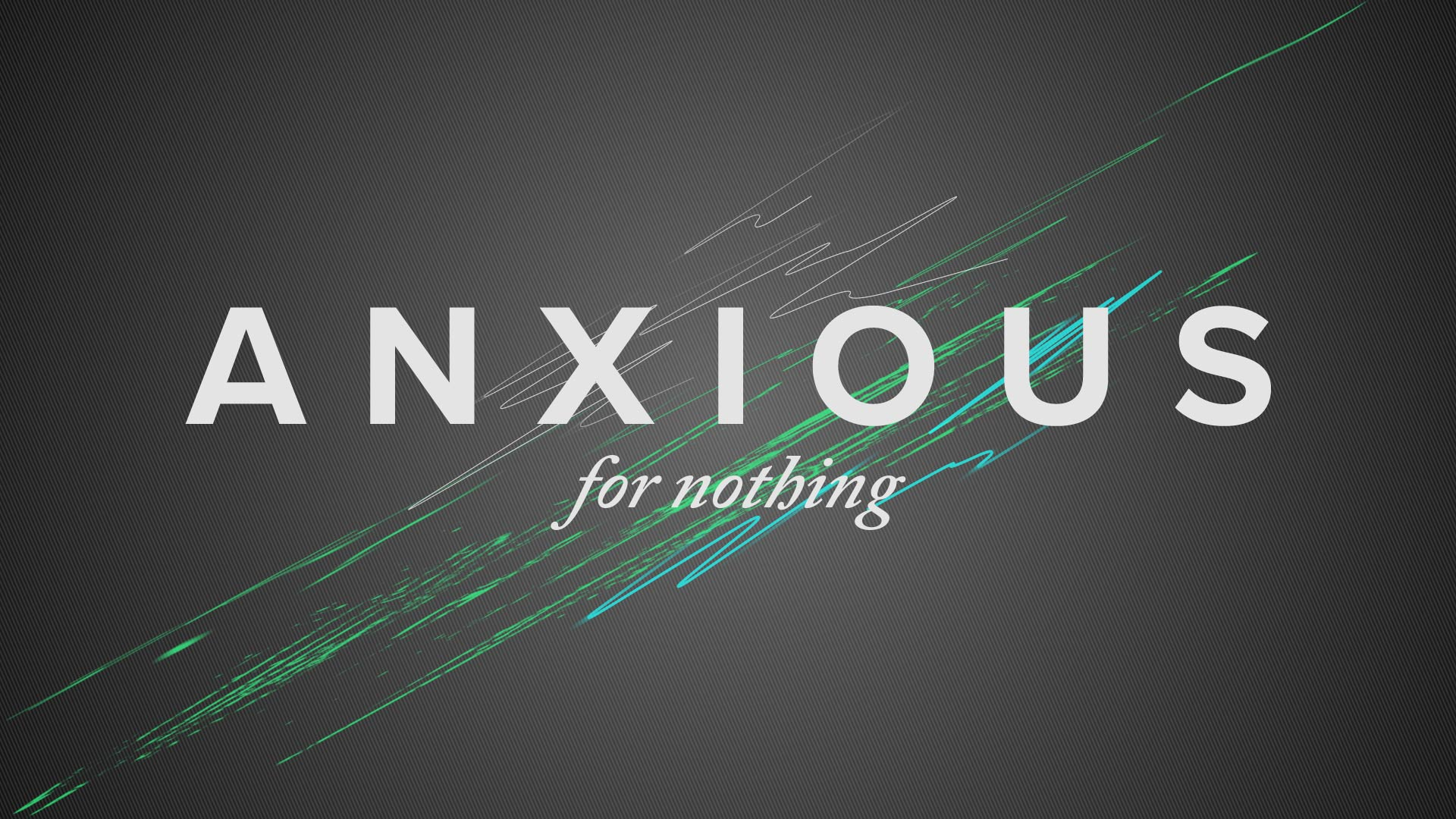 Message Series: Anxious For Nothing